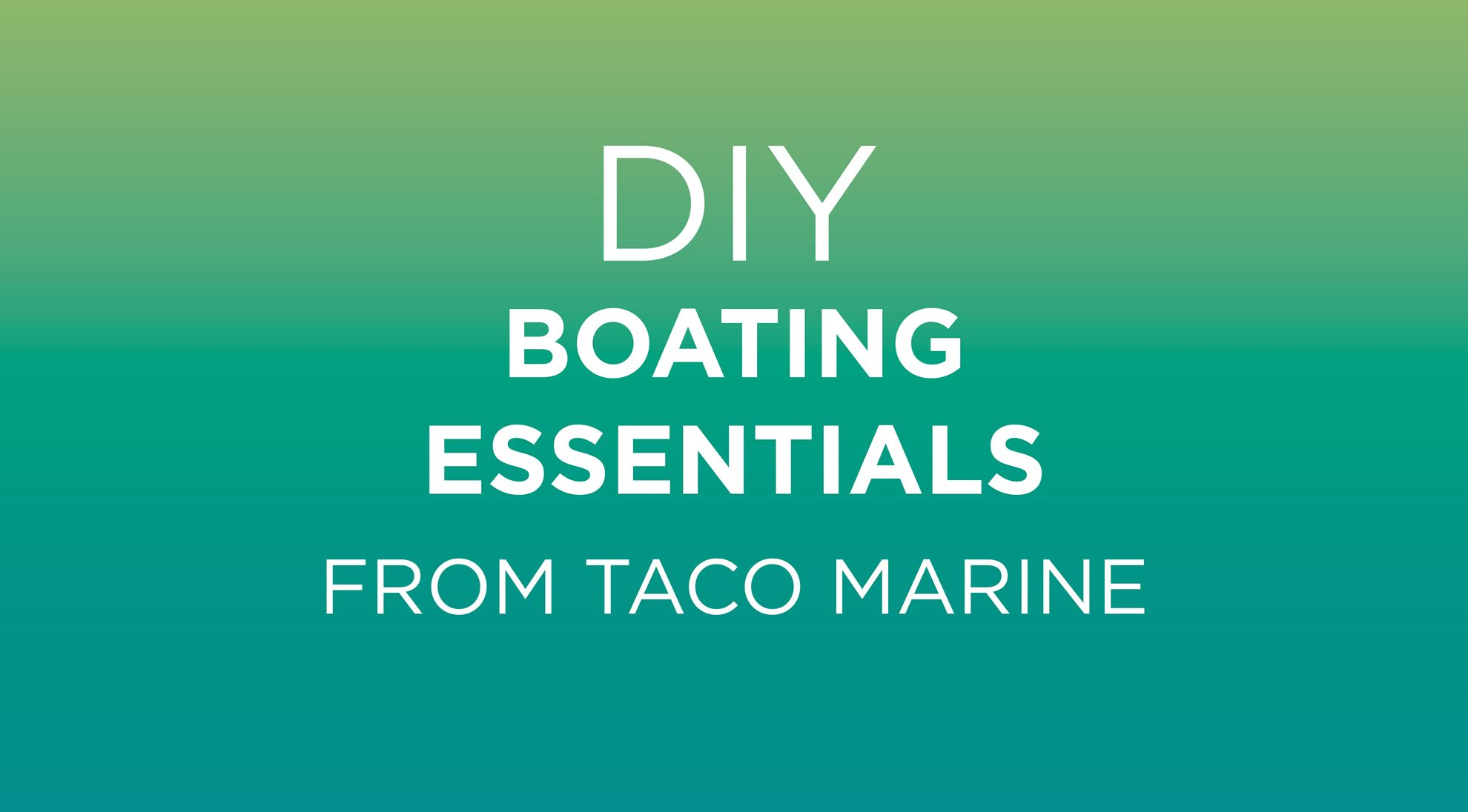 DIY Boating Essentials From TACO Marine