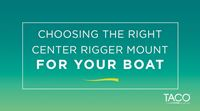 How to Find the Right Center Rigger for Your Boat