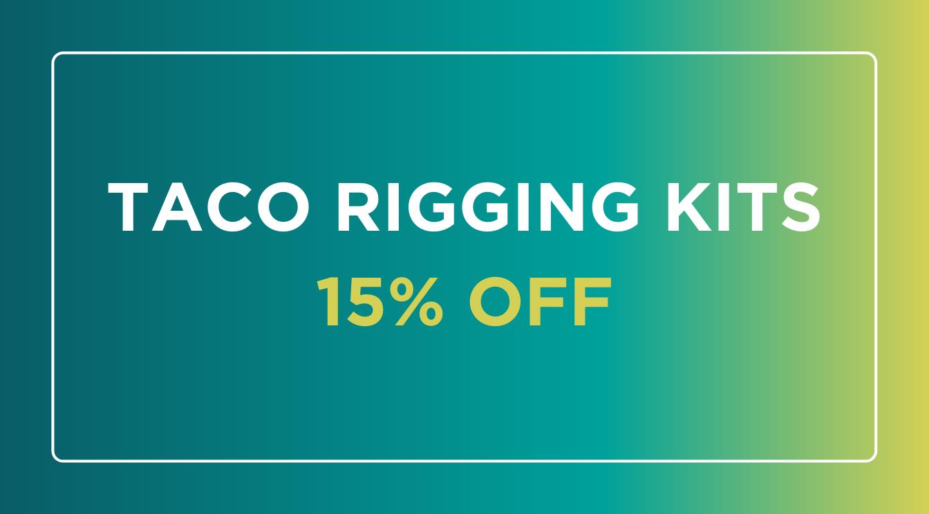 TACO Rigging Kits 15% OFF